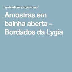 Amostras em bainha aberta – Bordados da Lygia