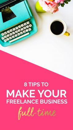 8 Tips to take your freelance business from part-time to full-time! Small business tips, entrepreneur, Business Advice, Home Based Business, Online Business, Business Help, Business Opportunities, Business Casual, Work From Home Moms, Blog Tips, Creative Business