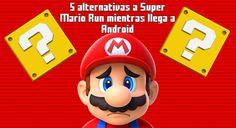 Los 5 juegos para Android que puedes probar mientras llega Super Mario Run