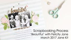 Scrapbooking Process 'Beautiful' with Felicity Jane March 2017 Jane Kit