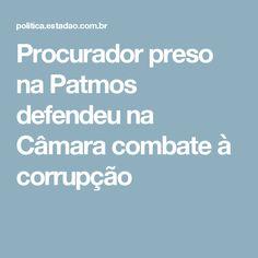 Procurador preso na Patmos defendeu na Câmara combate à corrupção