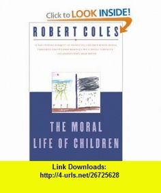 The Moral Life of Children (9780871137708) Robert Coles , ISBN-10: 0871137704  , ISBN-13: 978-0871137708 ,  , tutorials , pdf , ebook , torrent , downloads , rapidshare , filesonic , hotfile , megaupload , fileserve