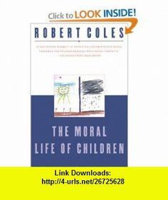 The Moral Life of Children (9780871137708) Robert Coles , ISBN-10: 0871137704  , ISBN-13: 978-0871137708 ,  , tutorials , pdf , ebook , torrent , downloads , rapidshare , filesonic , hotfile , megaupload , fileserve