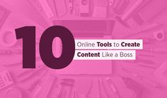 10 Online Tools to Create Content Like a Boss      Never has great web content ever been so important. Back in the day,  website  administr...