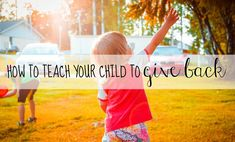 How to Teach Your Child to Give Back