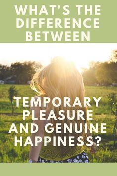 What's the Difference Between Temporary Pleasure and Genuine Happiness? | KimRoberts.Co