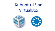 How to Install Kubuntu 15 & Guest Additions on Virtual Box 2016