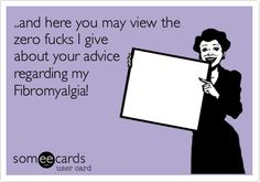 ..and here you may view the zero fucks I give about your advice regarding my Fibromyalgia! | Cry For Help Ecard | someecards.com