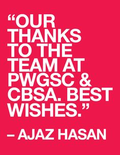 """Our thanks to the team at PWGSC & CBSA. Best wishes"" - Ajaz Hasan"