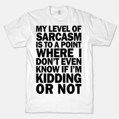 This fancy t-shirt. | 23 Wonderful Things Every Sarcastic Person Needs To Own