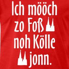 """Köln T-Shirts, Tops, Hoodies und Geschenkideen mit dem Kölschen Spruch """"Ich mööch zo Foß noh Kölle jonn"""" für Kölnerinnen und Kölner."""