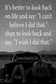 """It's better to look back on life and say """"I can't believe I did that"""" than to look back and say """"I wish I did that.""""   A Life of No Regrets   Motivational Monday"""