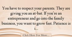 The most popular Gary Vaynerchuk Quotes About Dad - 12469 : You have to respect your parents. If you're an entrepreneur and go into the family business, you want to grow fast. Best Dad Quotes, Respect Your Parents, Gary Vaynerchuk, Family Business, Patience, Dads, Fathers, Father