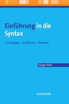 Einführung in die Syntax : Grundlagen - Strukturen - Theorien / Jürgen Pafel - Stuttgart : J. B. Metzler, cop. 2011