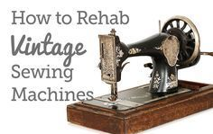 How to Rehab Vintage Sewing Machines   National Sewing Circle