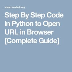 Step By Step Code in Python to Open URL in Browser [Complete Guide]