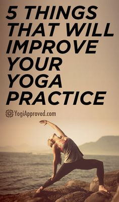 5 Simple Things That Will Improve Your Yoga Practice - YogiApproved.com