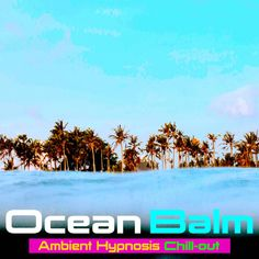 Ocean Balm - Ambient Hypnosis Chill-out Oceans 7, Chill Out Music, Neurone, Yoga Studio Design, Drops In The Ocean, Slide Guitar, Brain Waves, Hypnotherapy