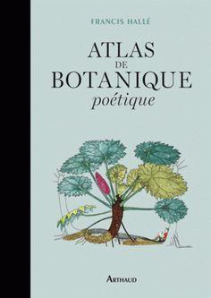 Atlas de botanique poétique/Francis  Hallé, 2016 http://bu.univ-angers.fr/rechercher/description?notice=000819386
