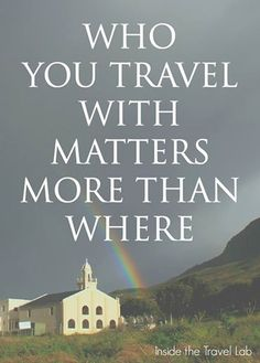 Who you travel with matters more than where - Travel Quote from @insidetravellab http://www.insidethetravellab.com/14-things-travel-taught-me-i