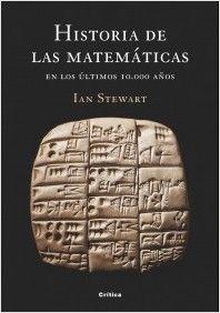 Historia de las matemáticas en los últimos 10000 años / Ian      Stewart. -- Barcelona : Crítica, 2008 Ver localización en la Biblioteca de la ULL: http://absysnetweb.bbtk.ull.es/cgi-bin/abnetopac01?TITN=402425