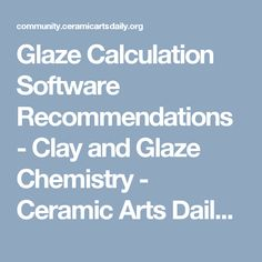 Glaze Calculation Software Recommendations - Clay and Glaze Chemistry - Ceramic Arts Daily Community