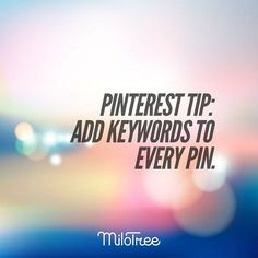 The most important tip for Pinterest. If you don't use keywords, no one will find your pins. It's all about search...  www.milotree.com
