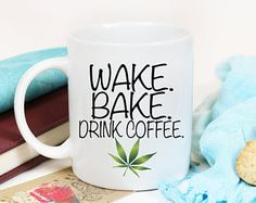 Wake.Bake.Drink Coffee/Marijuana/Herb/Ganja cup/Stoner unique gift/hemp cup/420/wake and bake/Stay Lifted/Stoner/Pot Head/Weed/Canna Mug