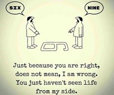 'Just because you are right doesn't mean I'm wrong. You just haven't seen life from my side.'