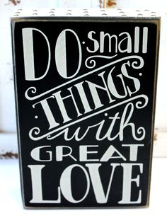 Do Small Things with Great Love - Wood Block Sign - Inspirational Sayings Popular Quotes - California Seashell Company
