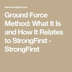 Ground Force Method: What It Is and How It Relates to StrongFirst - StrongFirst