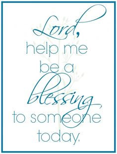 """A daily prayer: """"Lord, help me be a blessing to someone today."""" -- beautiful FREE printable!"""