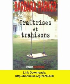 Tra�trises et trahisons (9782228896665) Barbara Parker, M�lanie Blanc-Jouveaux , ISBN-10: 2228896667  , ISBN-13: 978-2228896665 ,  , tutorials , pdf , ebook , torrent , downloads , rapidshare , filesonic , hotfile , megaupload , fileserve