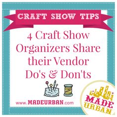 4 Craft Show Organizers share their Vendor Do's & Don'ts for applying, setting up, selling and proper etiquette. Good tips for selling handmade.
