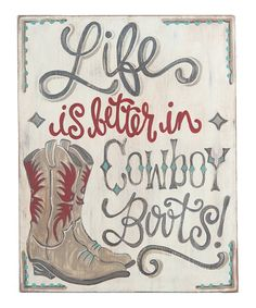 Look at this 'Life is Better in Cowboy Boots' Wall Sign on #zulily today!