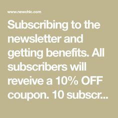 Subscribing to the newsletter and getting benefits. All subscribers will reveive a 10% OFF coupon. 10 subscribers will be draw to win a $10 OFF coupon every month. Mobile.