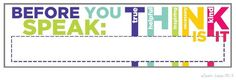 Here is way to remind students how to think before you speak. This name tags template is a colorful badge that you can use to decorate your classroom from the first day until the last of school.