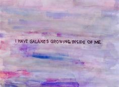 Galaxies growing inside me Infp, Soft Grunge, Pastel Grunge, Slytherin, Galaxy Quotes, Jandy Nelson, Out Of Touch, Rose Tyler, Tumblr