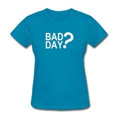 Bad Day? - Women's T-Shirt