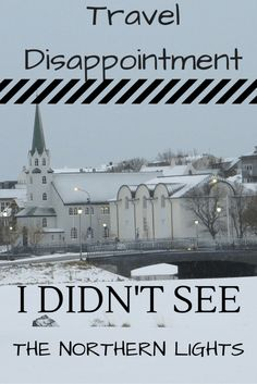 I didn't see the Northern Lights on my trip to #Iceland. What were some of your biggest #travel disappointments?