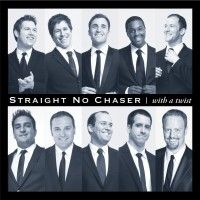 "Straight No Chaser: I am an unabashed Chaser. You may have seen their special on PBS, ""Live from New York."" They have 2 Christmas albums, an EP, and a pop Album ""With a Twist."" Seeing them live is a MUST."