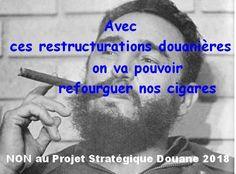 Avec ces restructurations douanières , on va pouvoir refourguer nos cigares NON au Projet Stratégique Douane 2018