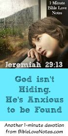 1-Minute Bible Love Notes: God isn't hiding - He's anxious to be found - Jeremiah 29:13