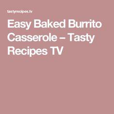 Easy Baked Burrito Casserole – Tasty Recipes TV
