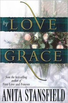 New Arrival: By love and grace : a novel by Anita Stansfield.