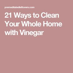 21 Ways to Clean Your Whole Home with Vinegar