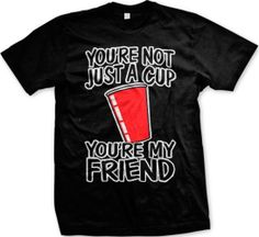 You're Not Just A Cup, You're My Friend Mens T-shirt, Funny Drinking Red Cup Men's Tee Shirt