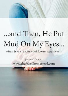 When Jesus reaches out to our ugly hearts. Ugly Heart, Godly Marriage, Being Ugly, My Eyes, Mud, Sick, The Past, Told You So, Bible