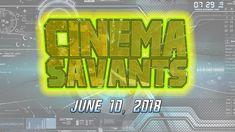 Cinema Savants - June 10, 2018
