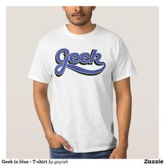 Geek in blue - T-shirt.  #slang #geek #nerd #calligraphy #tshirt #tshirts #humour #blue